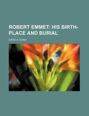 Robert Emmet; His Birth-Place and Burial