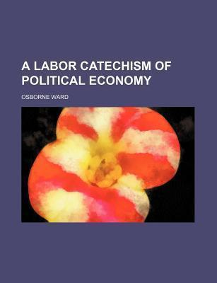 A Labor Catechism of Political Economy