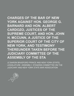 Charges of the Bar Association of New York Against Hon. George G. Barnard and Hon. Albert Cardozo, Justices of the Supreme Court, and Hon. John H. McCunn, a Justice of the Superior Court of the City of New York, and Testimony Volume 2