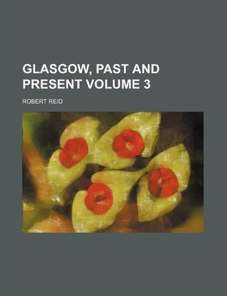 Glasgow, Past and Present Volume 3