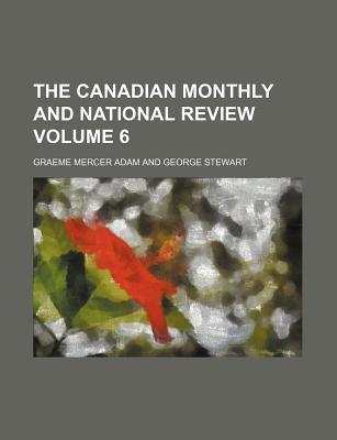 The Canadian Monthly and National Review Volume 6