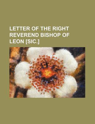 Letter of the Right Reverend Bishop of Leon [Sic.]