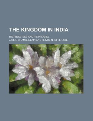 The Kingdom in India; Its Progress and Its Promise