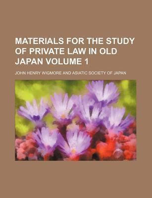 Materials for the Study of Private Law in Old Japan Volume 1