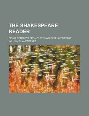 The Shakespeare Reader; Being Extracts from the Plays of Shakespeare