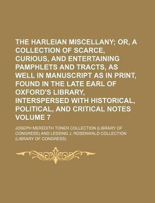 The Harleian Miscellany; Or, a Collection of Scarce, Curious, and Entertaining Pamphlets and Tracts, as Well in Manuscript as in Print, Found in the Late Earl of Oxford's Library, Interspersed with Historical, Political, and Volume 7