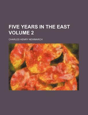 Five Years in the East Volume 2