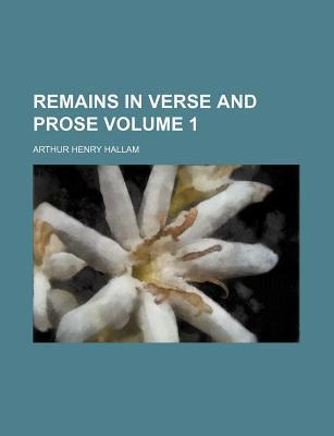 Remains in Verse and Prose Volume 1