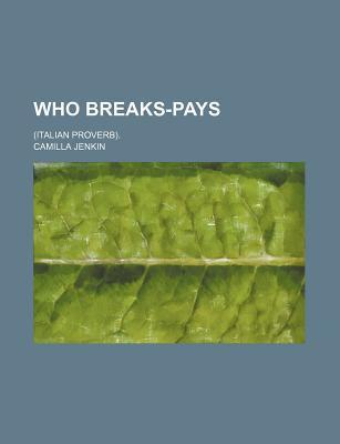 Who Breaks-Pays; (Italian Proverb).