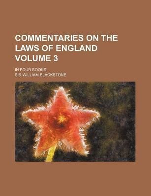 Commentaries on the Laws of England; In Four Books Volume 3