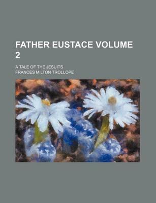 Father Eustace; A Tale of the Jesuits Volume 2