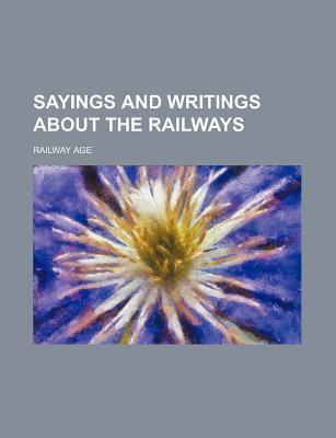 Sayings and Writings about the Railways