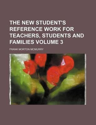 The New Student's Reference Work for Teachers, Students and Families Volume 3
