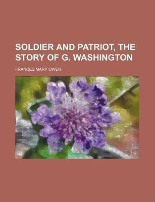 Soldier and Patriot, the Story of G. Washington