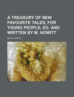 A Treasury of New Favourite Tales, for Young People, Ed. and Written by M. Howitt