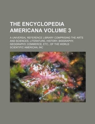 The Encyclopedia Americana; A Universal Reference Library Comprising the Arts and Sciences, Literature, History, Biography, Geography, Commerce, Etc.,