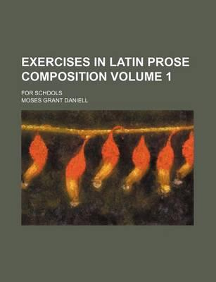Exercises in Latin Prose Composition; For Schools Volume 1