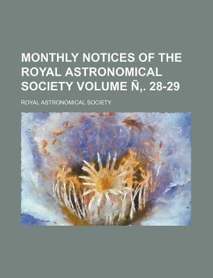 Monthly Notices of the Royal Astronomical Society Volume N . 28-29