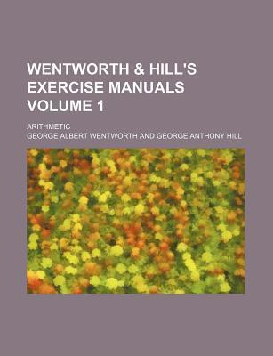 Wentworth & Hill's Exercise Manuals; Arithmetic Volume 1