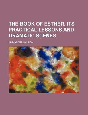 The Book of Esther, Its Practical Lessons and Dramatic Scenes