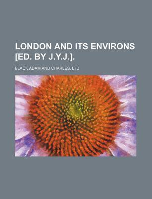 London and Its Environs [Ed. by J.Y.J.]