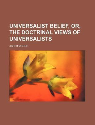 Universalist Belief, Or, the Doctrinal Views of Universalists