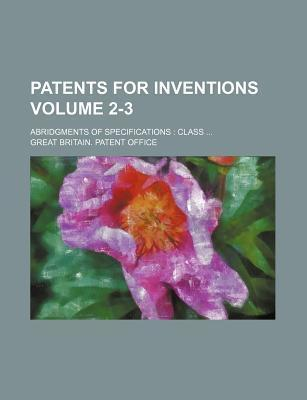 Patents for Inventions; Abridgments of Specifications Class Volume 2-3