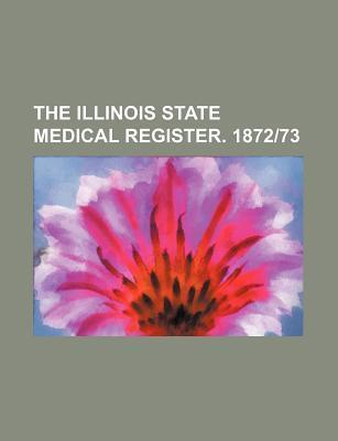 The Illinois State Medical Register. 1872-73