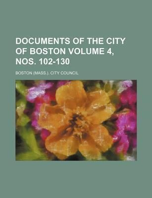 Documents of the City of Boston Volume 4, Nos. 102-130