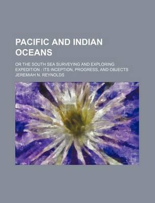 Pacific and Indian Oceans; Or the South Sea Surveying and Exploring Expedition Its Inception, Progress, and Objects