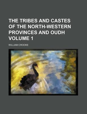 The Tribes and Castes of the North-Western Provinces and Oudh Volume 1