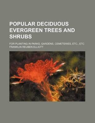 Popular Deciduous Evergreen Trees and Shrubs; For Planting in Parks, Gardens, Cemeteries, Etc., Etc