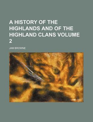 A History of the Highlands and of the Highland Clans Volume 2