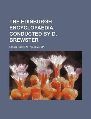 The Edinburgh Encyclopaedia, Conducted by D. Brewster