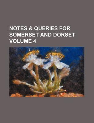 Notes & Queries for Somerset and Dorset Volume 4