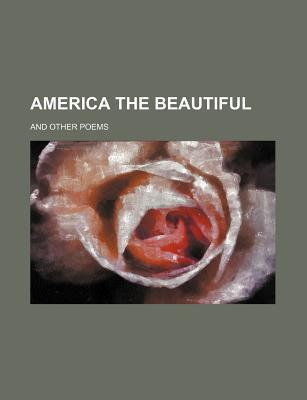 America the Beautiful; And Other Poems