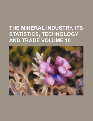The Mineral Industry, Its Statistics, Technology and Trade Volume 10