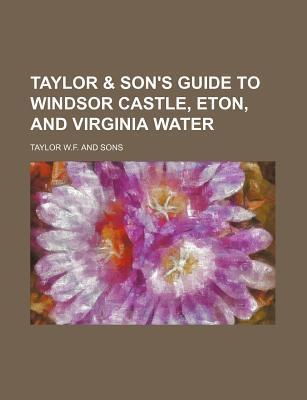 Taylor & Son's Guide to Windsor Castle, Eton, and Virginia Water