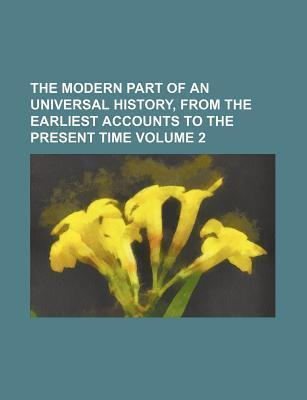 The Modern Part of an Universal History, from the Earliest Accounts to the Present Time Volume 2