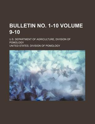 Bulletin No. 1-10; U.S. Department of Agriculture, Division of Pomology Volume 9-10