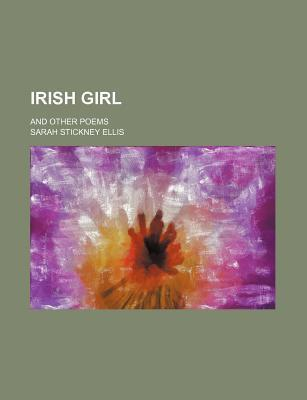Irish Girl; And Other Poems