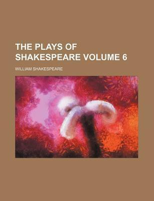 The Plays of Shakespeare Volume 6