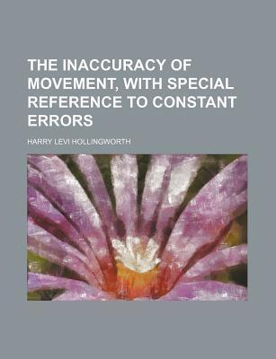The Inaccuracy of Movement, with Special Reference to Constant Errors