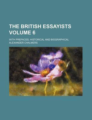 The British Essayists; With Prefaces, Historical and Biographical Volume 6