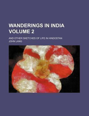 Wanderings in India; And Other Sketches of Life in Hindostan Volume 2