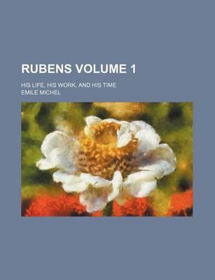 Rubens; His Life, His Work, and His Time Volume 1