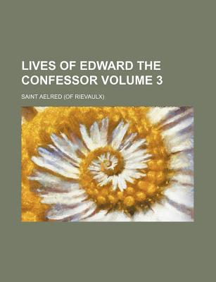 Lives of Edward the Confessor Volume 3