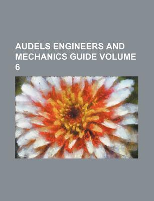 Audels Engineers and Mechanics Guide Volume 6