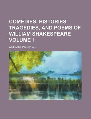 Comedies, Histories, Tragedies, and Poems of William Shakespeare Volume 1