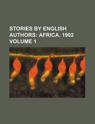 Stories by English Authors; Africa. 1902 Volume 1